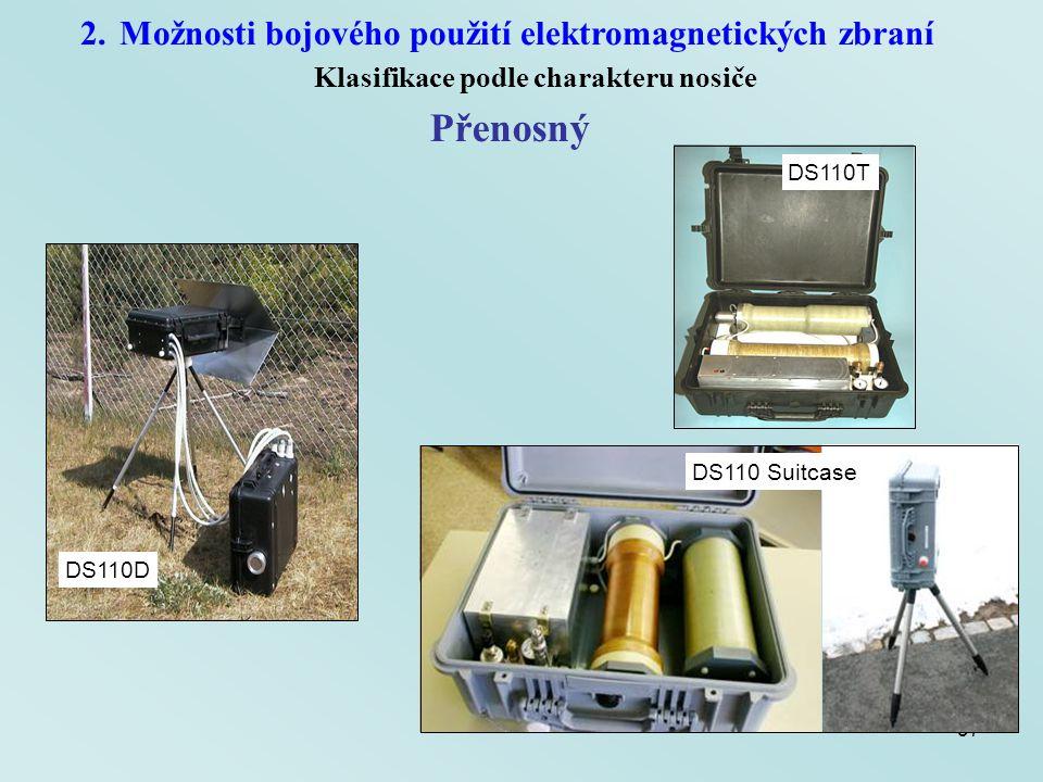 37 2.Možnosti bojového použití elektromagnetických zbraní Klasifikace podle charakteru nosiče Přenosný DS110 Suitcase DS110T DS110D