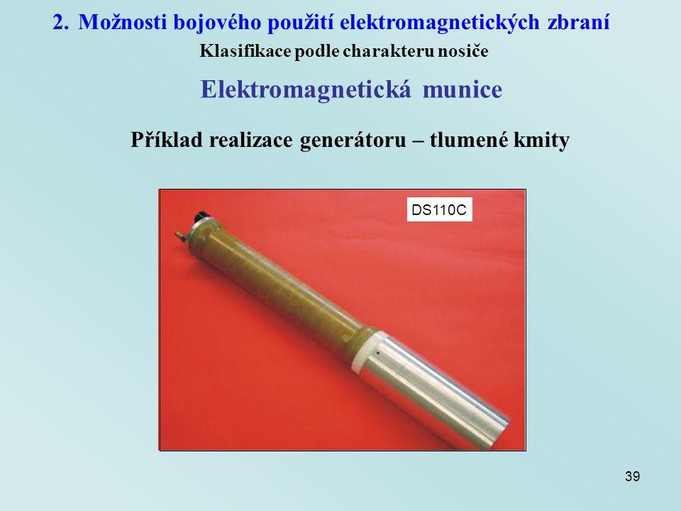 39 2.Možnosti bojového použití elektromagnetických zbraní Klasifikace podle charakteru nosiče Elektromagnetická munice DS110C Příklad realizace generá