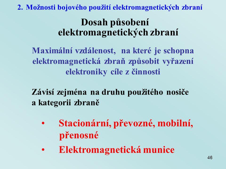 46 2.Možnosti bojového použití elektromagnetických zbraní Dosah působení elektromagnetických zbraní Stacionární, převozné, mobilní, přenosné Elektroma