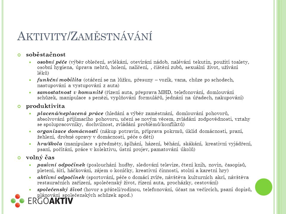 A KTIVITY /Z AMĚSTNÁVÁNÍ soběstačnost osobní péče (výběr oblečení, svlékání, otevírání nádob, nalévání tekutin, použití toalety, osobní hygiena, úprav