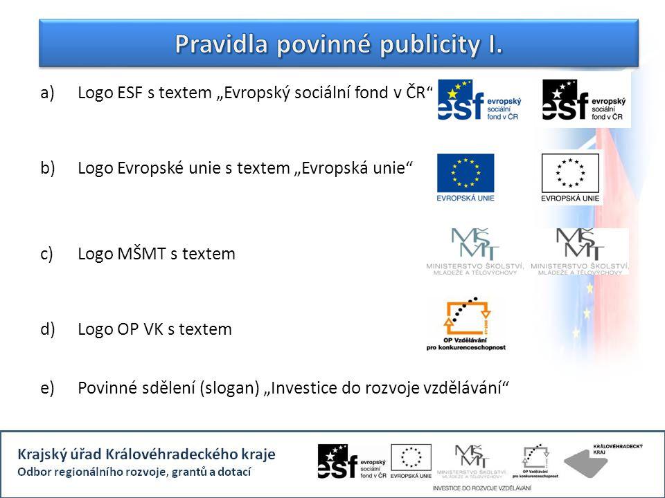 """Pravidla povinné publicity I. a)Logo ESF s textem """"Evropský sociální fond v ČR"""" b)Logo Evropské unie s textem """"Evropská unie"""" c)Logo MŠMT s textem d)L"""