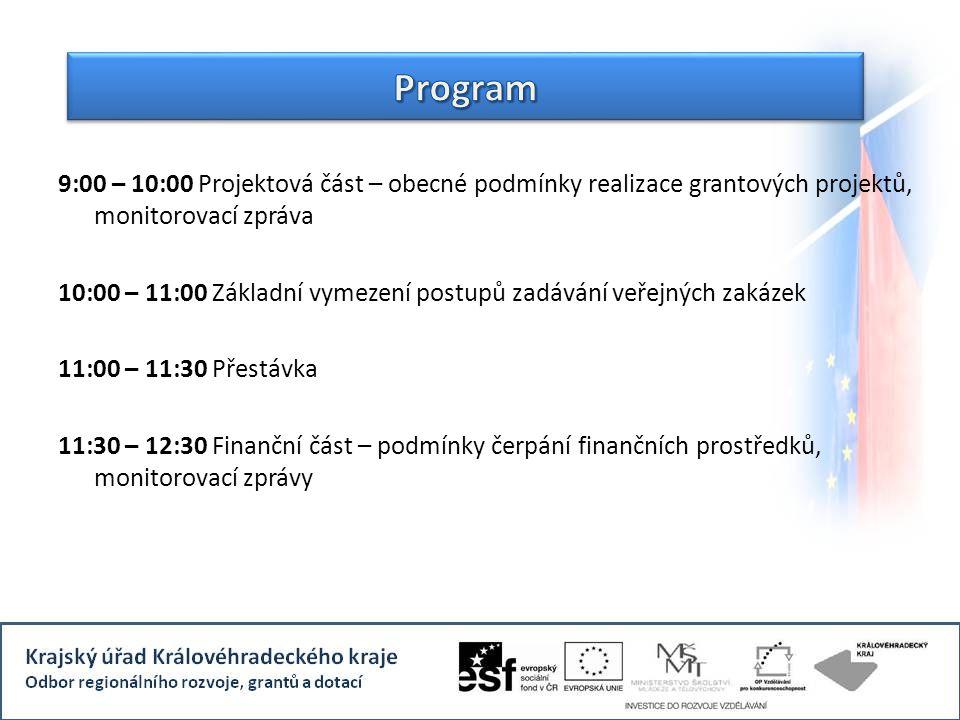 9:00 – 10:00 Projektová část – obecné podmínky realizace grantových projektů, monitorovací zpráva 10:00 – 11:00 Základní vymezení postupů zadávání veřejných zakázek 11:00 – 11:30 Přestávka 11:30 – 12:30 Finanční část – podmínky čerpání finančních prostředků, monitorovací zprávy