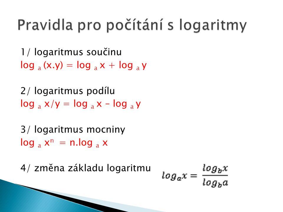 - Pomocí pravidel pro počítání s logaritmy upravíme rovnici tak, abychom na obou stranách měli logaritmus se stejným základem (jeden) - Porovnáme logaritmovaná čísla