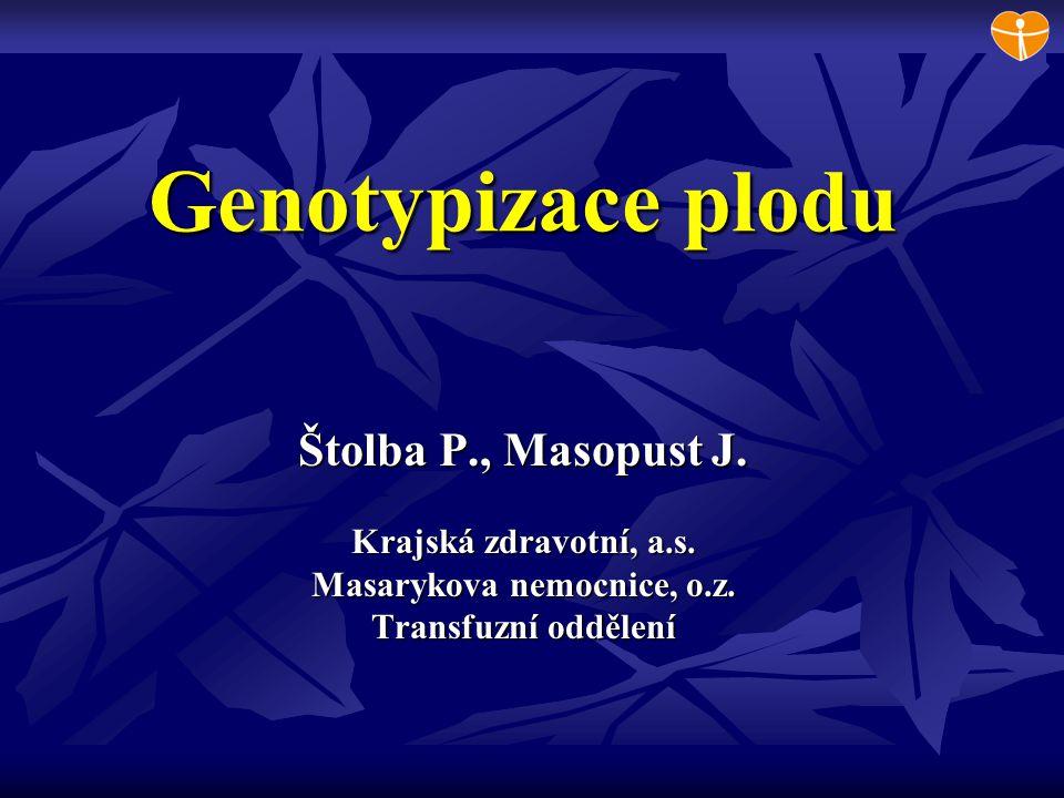 Genotypizace plodu Štolba P., Masopust J. Krajská zdravotní, a.s. Masarykova nemocnice, o.z. Transfuzní oddělení
