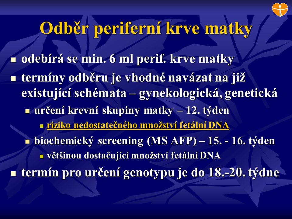 Odběr periferní krve matky odebírá se min. 6 ml perif. krve matky odebírá se min. 6 ml perif. krve matky termíny odběru je vhodné navázat na již exist