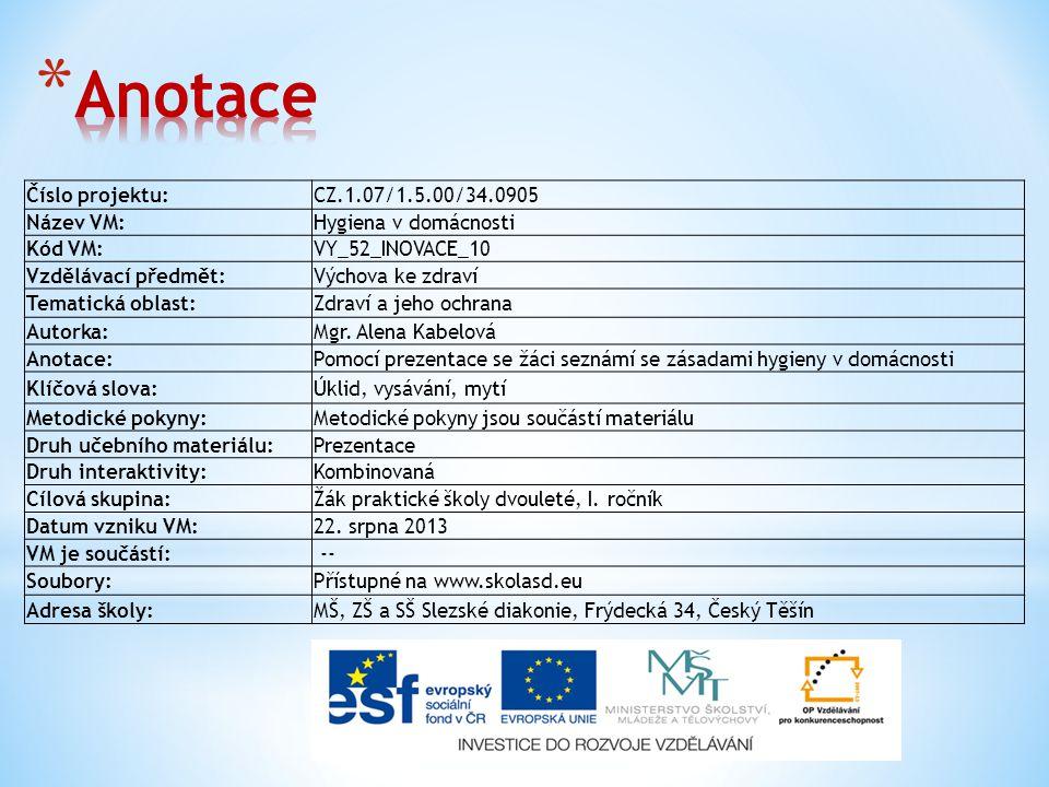 Číslo projektu:CZ.1.07/1.5.00/34.0905 Název VM:Hygiena v domácnosti Kód VM:VY_52_INOVACE_10 Vzdělávací předmět:Výchova ke zdraví Tematická oblast:Zdra