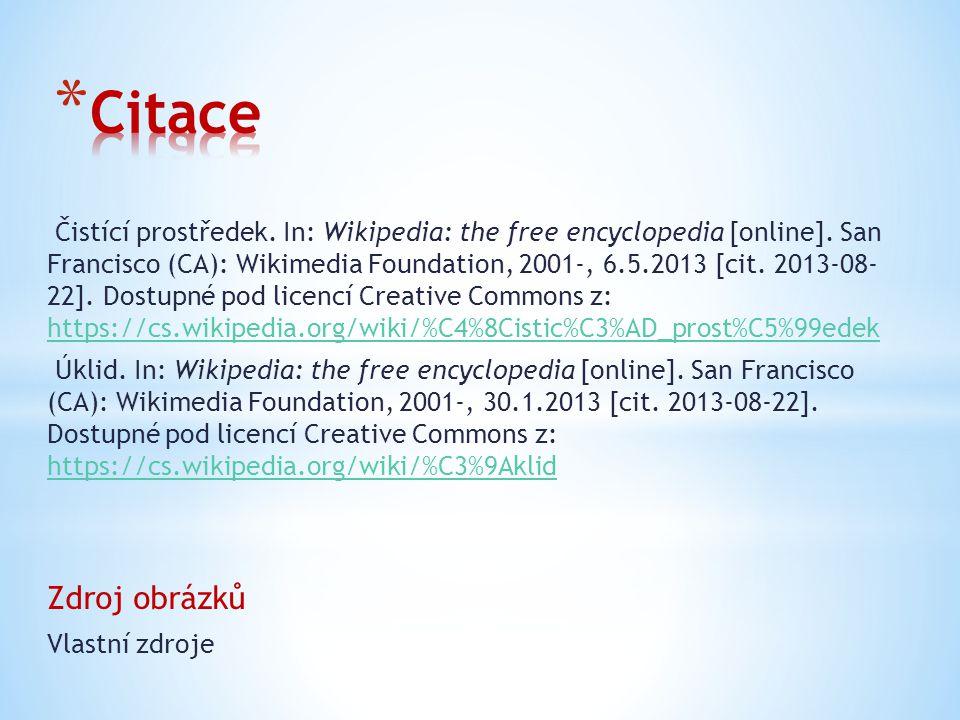 Čistící prostředek. In: Wikipedia: the free encyclopedia [online]. San Francisco (CA): Wikimedia Foundation, 2001-, 6.5.2013 [cit. 2013-08- 22]. Dostu