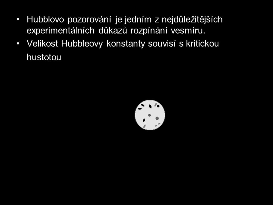 Hubblovo pozorování je jedním z nejdůležitějších experimentálních důkazů rozpínání vesmíru. Velikost Hubbleovy konstanty souvisí s kritickou hustotou