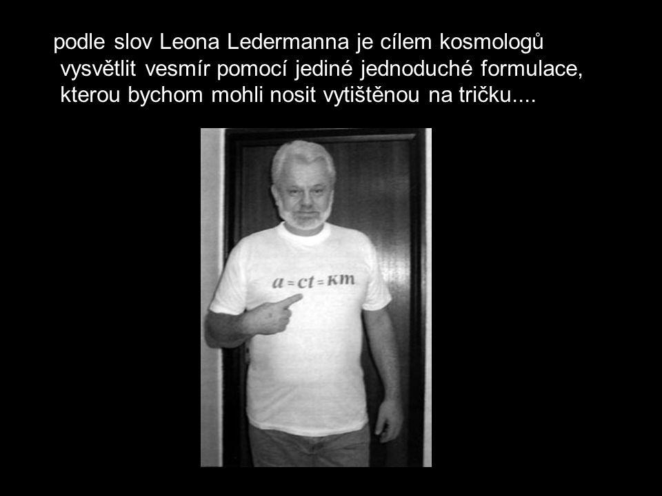 podle slov Leona Ledermanna je cílem kosmologů vysvětlit vesmír pomocí jediné jednoduché formulace, kterou bychom mohli nosit vytištěnou na tričku....