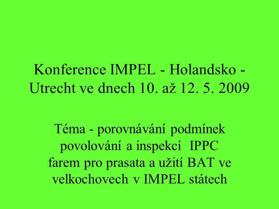 Konference IMPEL - Holandsko - Utrecht ve dnech 10. až 12. 5. 2009 Téma - porovnávání podmínek povolování a inspekcí IPPC farem pro prasata a užití BA