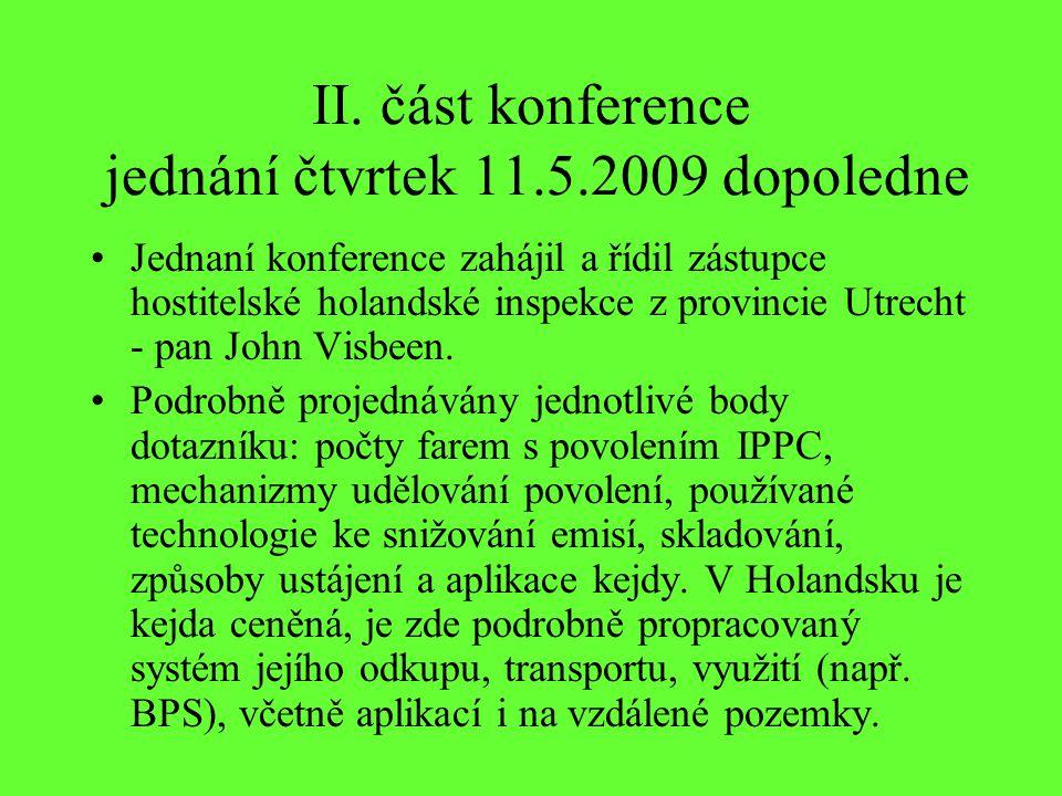 II. část konference jednání čtvrtek 11.5.2009 dopoledne Jednaní konference zahájil a řídil zástupce hostitelské holandské inspekce z provincie Utrecht