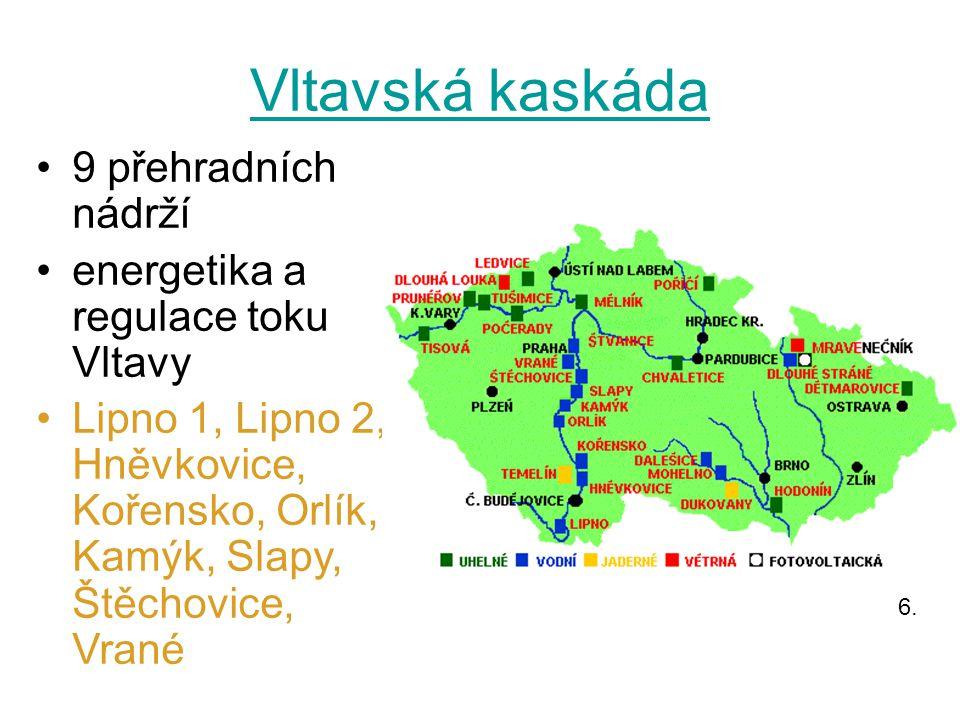 Vltavská kaskáda 9 přehradních nádrží energetika a regulace toku Vltavy Lipno 1, Lipno 2, Hněvkovice, Kořensko, Orlík, Kamýk, Slapy, Štěchovice, Vrané