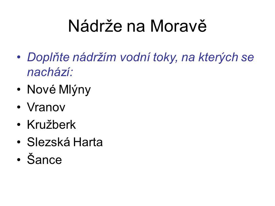 Nádrže na Moravě Doplňte nádržím vodní toky, na kterých se nachází: Nové Mlýny Vranov Kružberk Slezská Harta Šance