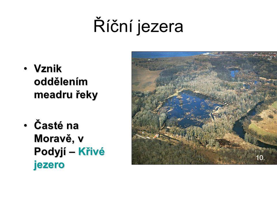 Říční jezera Vznik oddělením meadru řekyVznik oddělením meadru řeky Časté na Moravě, v Podyjí – Křivé jezeroČasté na Moravě, v Podyjí – Křivé jezero 1