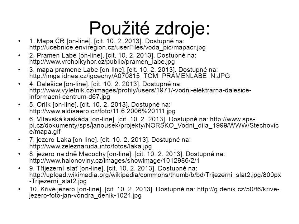 Použité zdroje: 1. Mapa ČR [on-line]. [cit. 10. 2. 2013]. Dostupné na: http://ucebnice.enviregion.cz/userFiles/voda_pic/mapacr.jpg 2. Pramen Labe [on-