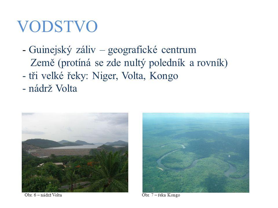 VODSTVO - Guinejský záliv – geografické centrum Země (protíná se zde nultý poledník a rovník) - tři velké řeky: Niger, Volta, Kongo - nádrž Volta Obr.