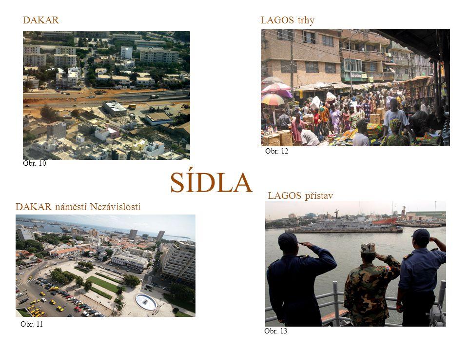 SÍDLA Obr. 10 DAKAR Obr. 12 LAGOS trhy DAKAR náměstí Nezávislosti Obr. 11 Obr. 13 LAGOS přístav