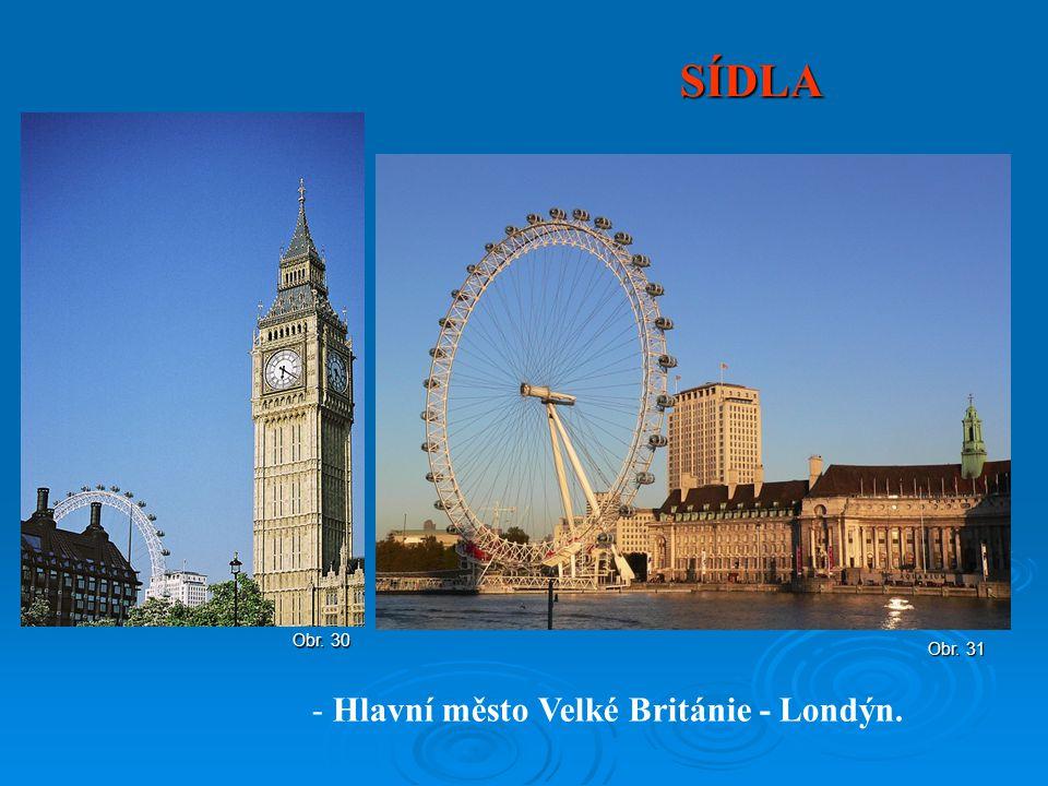 SÍDLA - Hlavní město Velké Británie - Londýn. Obr. 31 Obr. 30