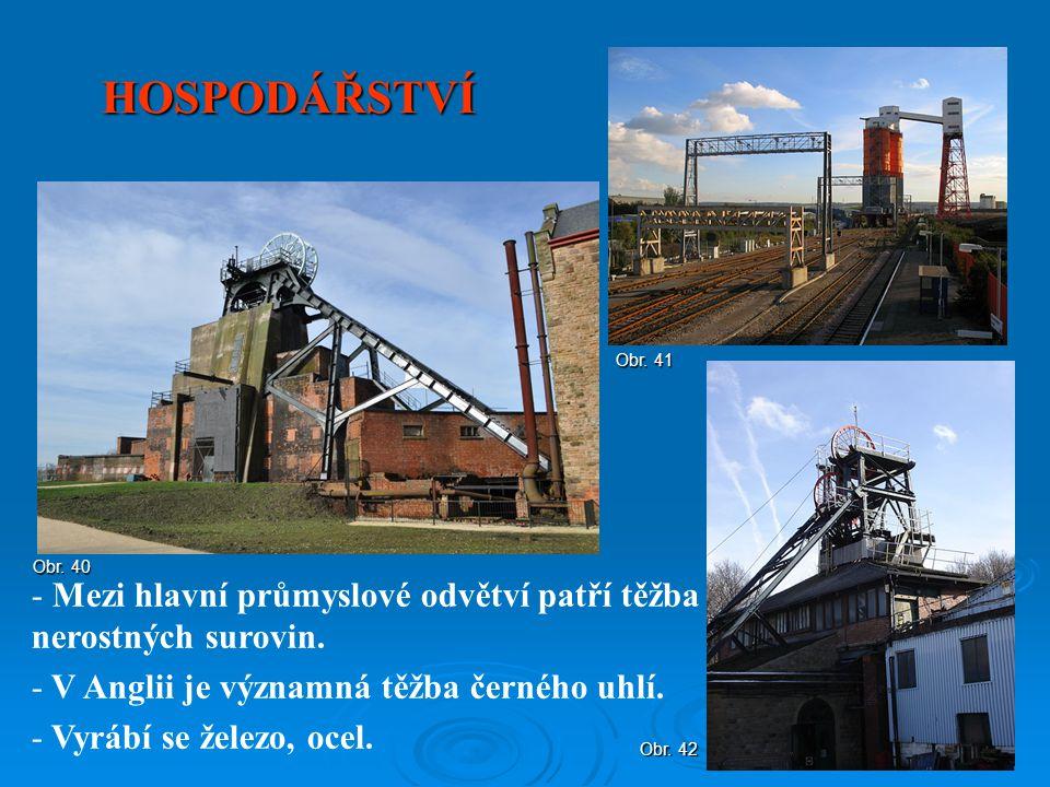 HOSPODÁŘSTVÍ - Mezi hlavní průmyslové odvětví patří těžba nerostných surovin. - V Anglii je významná těžba černého uhlí. - Vyrábí se železo, ocel. Obr