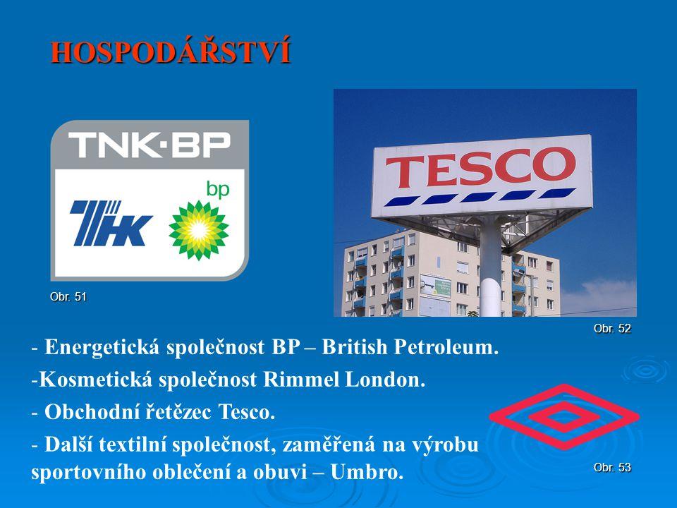 HOSPODÁŘSTVÍ - Energetická společnost BP – British Petroleum. -Kosmetická společnost Rimmel London. - Obchodní řetězec Tesco. - Další textilní společn