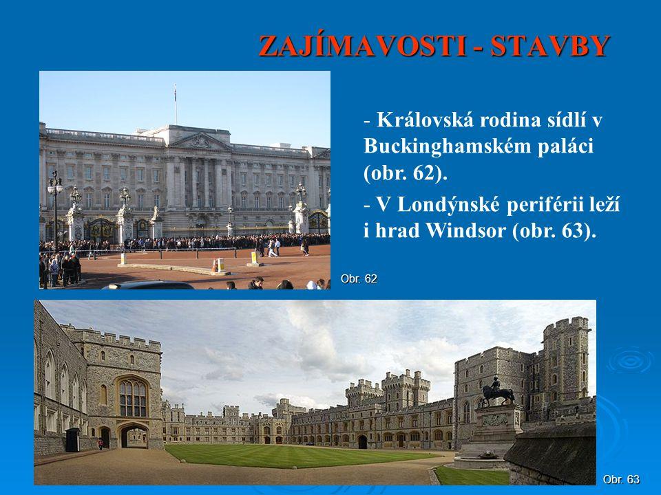 ZAJÍMAVOSTI - STAVBY - Královská rodina sídlí v Buckinghamském paláci (obr. 62). - V Londýnské periférii leží i hrad Windsor (obr. 63). Obr. 62 Obr. 6