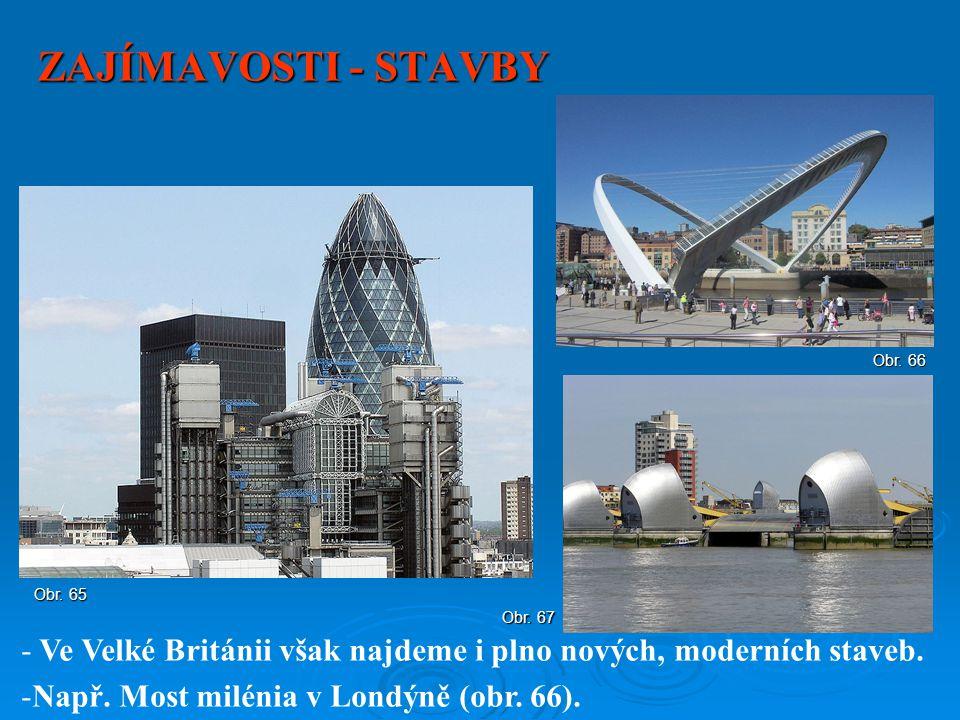 ZAJÍMAVOSTI - STAVBY - Ve Velké Británii však najdeme i plno nových, moderních staveb. -Např. Most milénia v Londýně (obr. 66). Obr. 65 Obr. 66 Obr. 6
