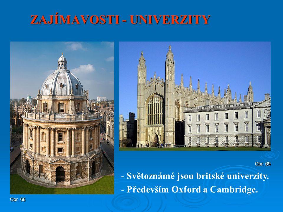 ZAJÍMAVOSTI - UNIVERZITY - Světoznámé jsou britské univerzity. - Především Oxford a Cambridge. Obr. 68 Obr. 69