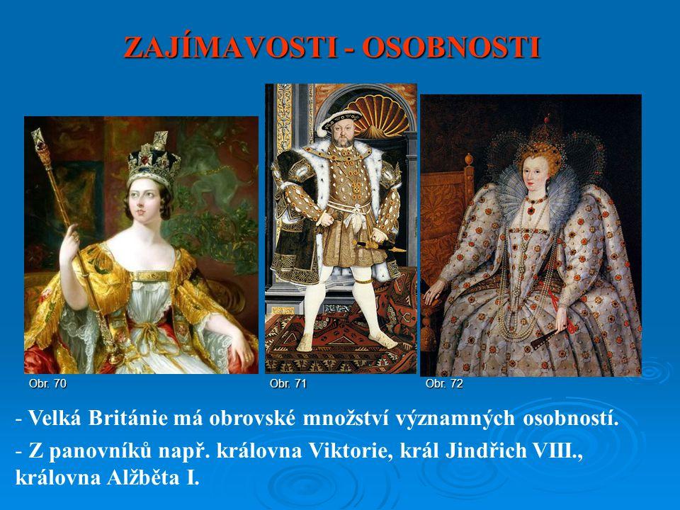 ZAJÍMAVOSTI - OSOBNOSTI - Velká Británie má obrovské množství významných osobností. - Z panovníků např. královna Viktorie, král Jindřich VIII., králov
