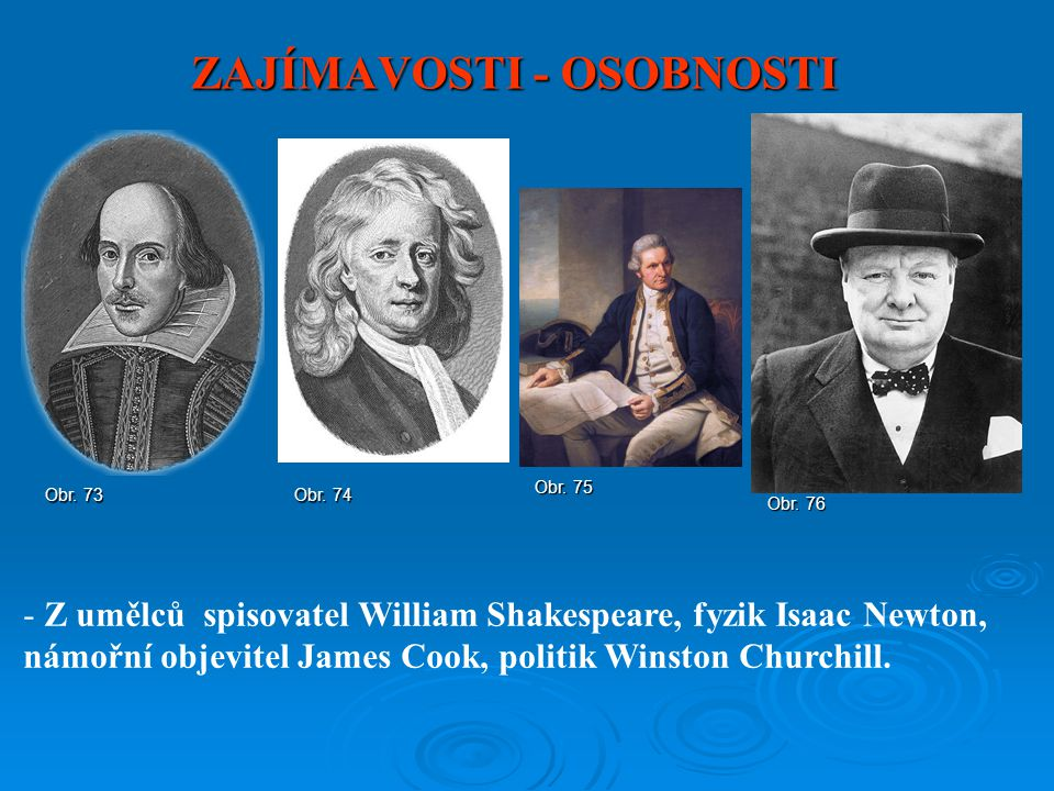 ZAJÍMAVOSTI - OSOBNOSTI - Z umělců spisovatel William Shakespeare, fyzik Isaac Newton, námořní objevitel James Cook, politik Winston Churchill. Obr. 7