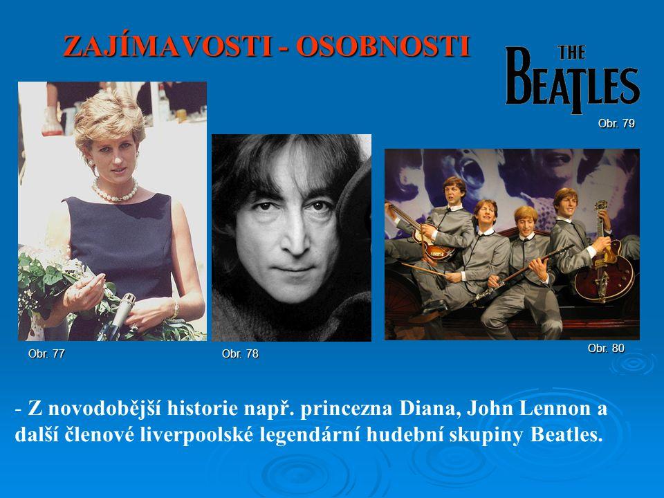 ZAJÍMAVOSTI - OSOBNOSTI - Z novodobější historie např. princezna Diana, John Lennon a další členové liverpoolské legendární hudební skupiny Beatles. O