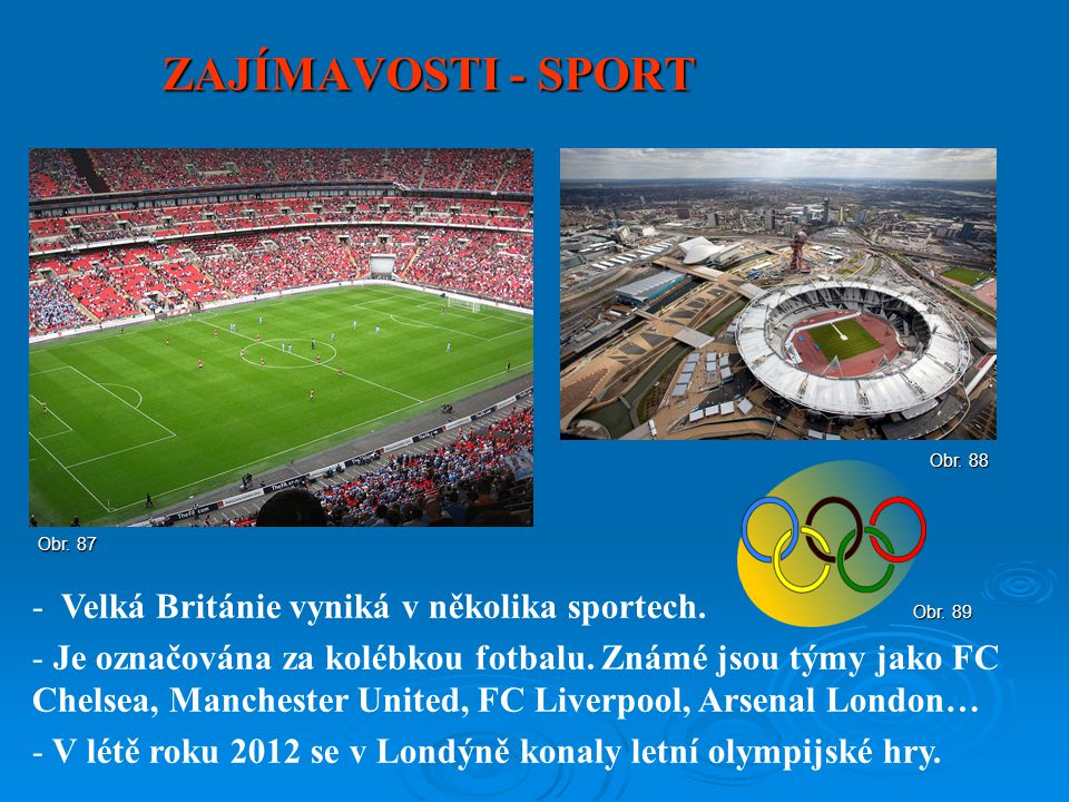 ZAJÍMAVOSTI - SPORT - Velká Británie vyniká v několika sportech. - Je označována za kolébkou fotbalu. Známé jsou týmy jako FC Chelsea, Manchester Unit