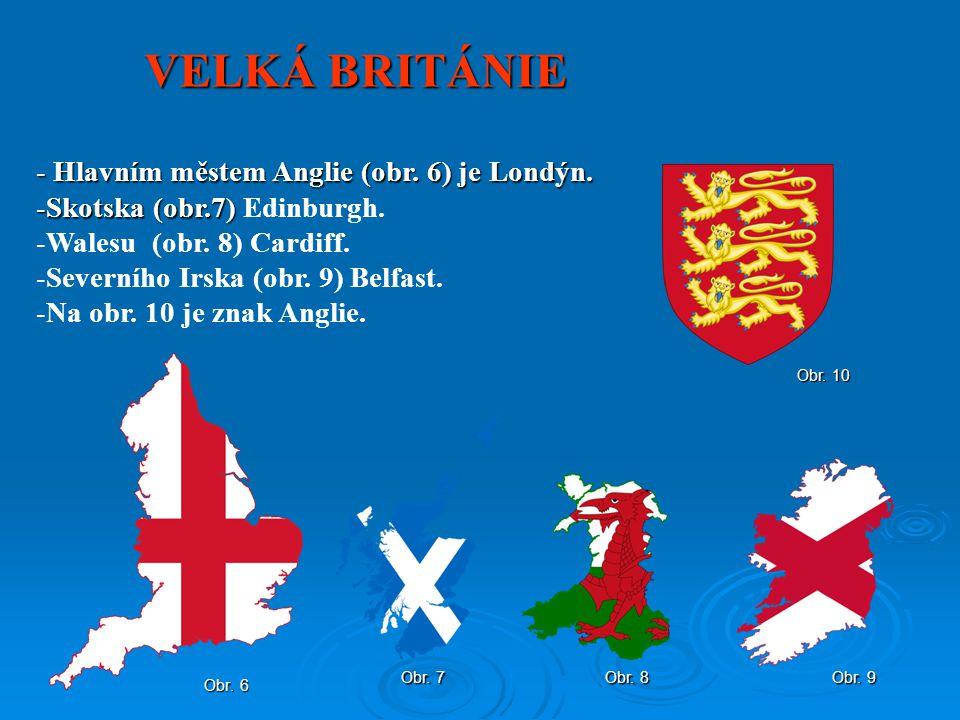 VELKÁ BRITÁNIE Obr. 6 - Hlavním městem Anglie (obr. 6) je Londýn. -Skotska (obr.7) -Skotska (obr.7) Edinburgh. -Walesu (obr. 8) Cardiff. -Severního Ir