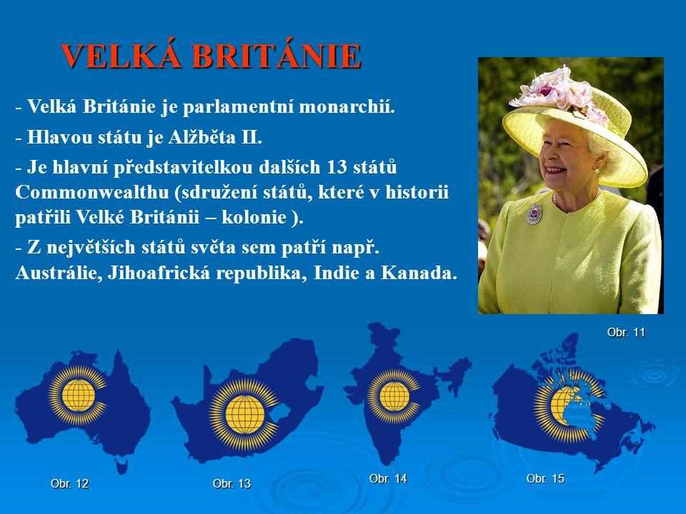 VELKÁ BRITÁNIE Obr. 11 - Velká Británie je parlamentní monarchií. - Hlavou státu je Alžběta II. - Je hlavní představitelkou dalších 13 států Commonwea