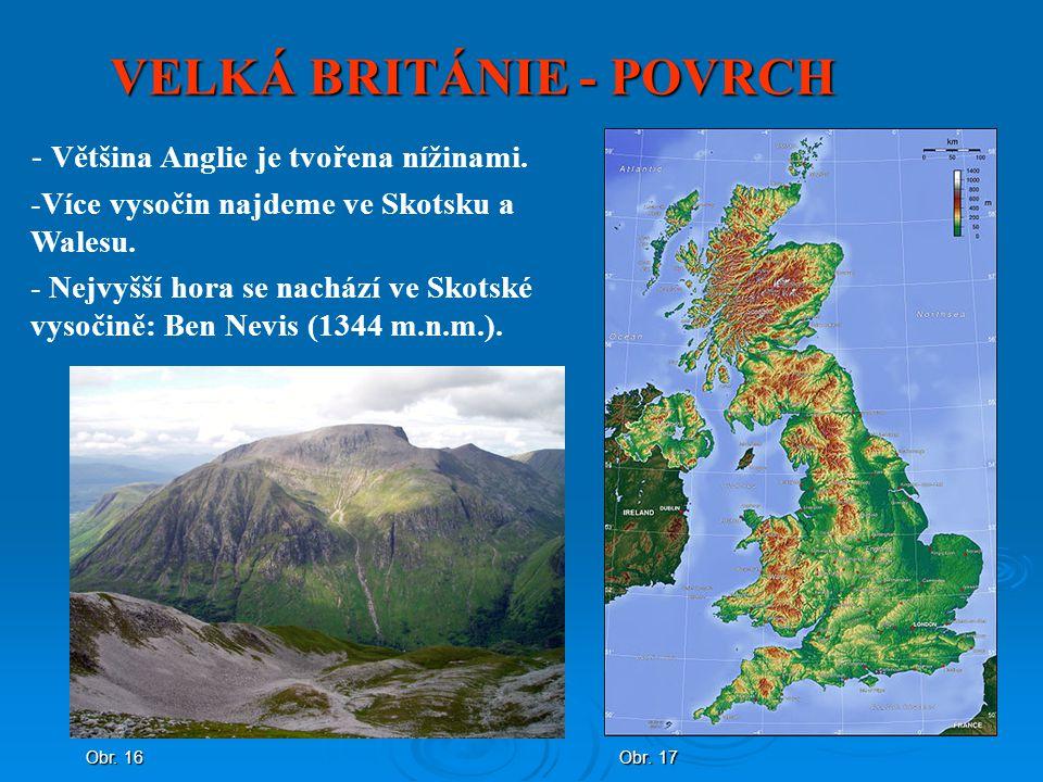 VELKÁ BRITÁNIE - POVRCH Obr. 17 - Většina Anglie je tvořena nížinami. -Více vysočin najdeme ve Skotsku a Walesu. - Nejvyšší hora se nachází ve Skotské