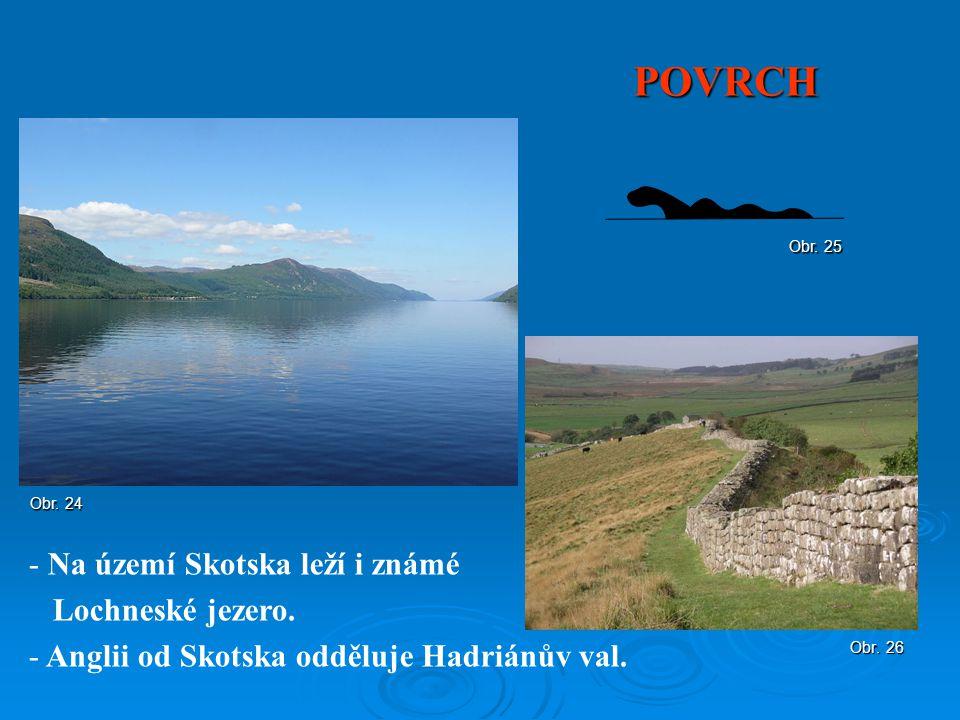 POVRCH Obr. 26 - Na území Skotska leží i známé Lochneské jezero. - Anglii od Skotska odděluje Hadriánův val. Obr. 24 Obr. 25