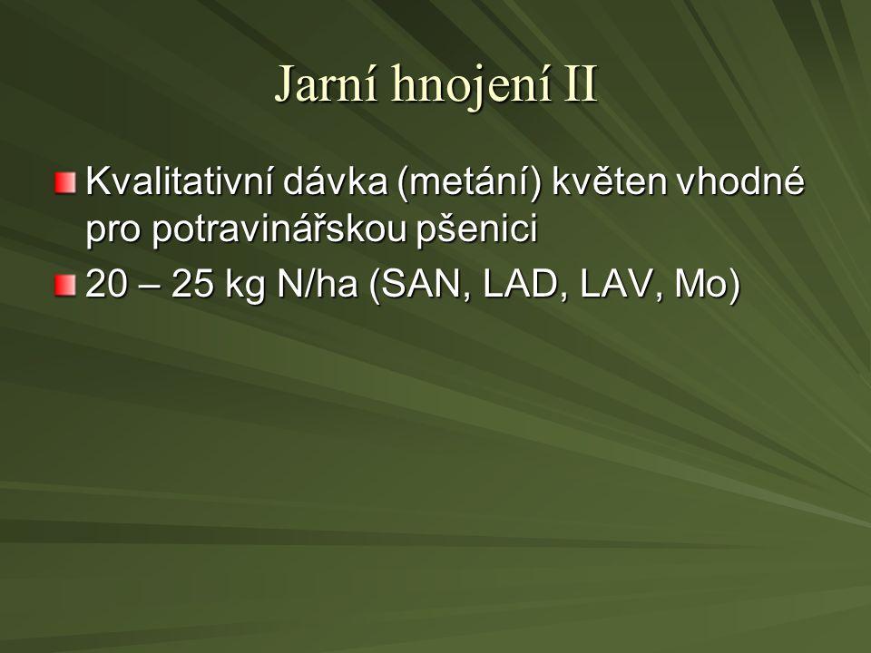 Jarní hnojení II Kvalitativní dávka (metání) květen vhodné pro potravinářskou pšenici 20 – 25 kg N/ha (SAN, LAD, LAV, Mo)