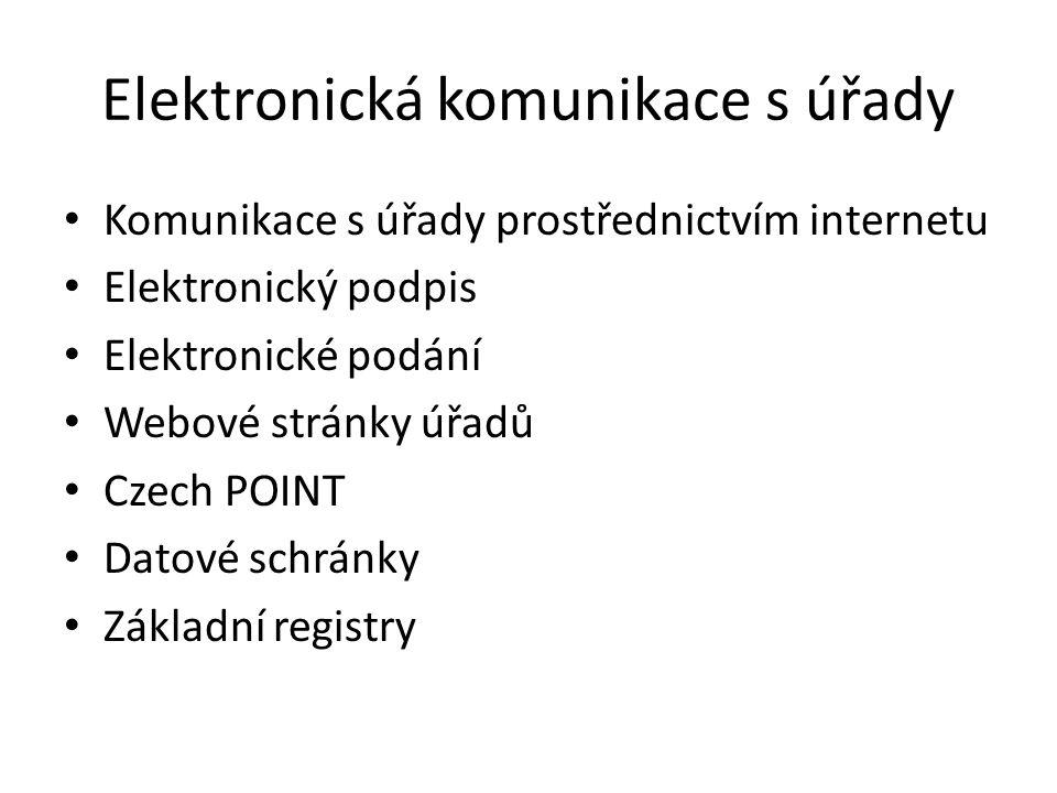 Elektronická komunikace s úřady Komunikace s úřady prostřednictvím internetu Elektronický podpis Elektronické podání Webové stránky úřadů Czech POINT Datové schránky Základní registry