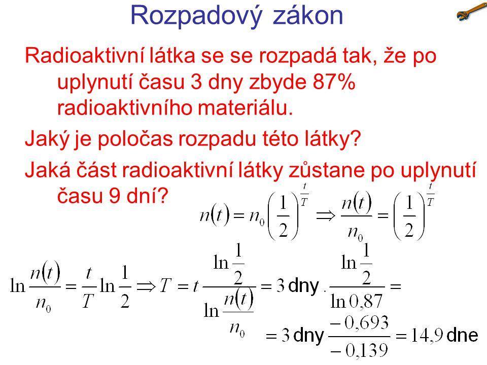 Rozpadový zákon Radioaktivní látka se se rozpadá tak, že po uplynutí času 3 dny zbyde 87% radioaktivního materiálu. Jaký je poločas rozpadu této látky