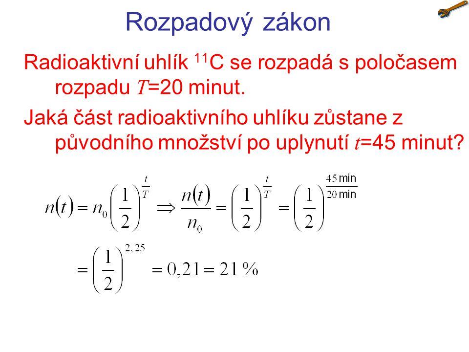 Rozpadový zákon Radioaktivní uhlík 11 C se rozpadá s poločasem rozpadu T =20 minut.
