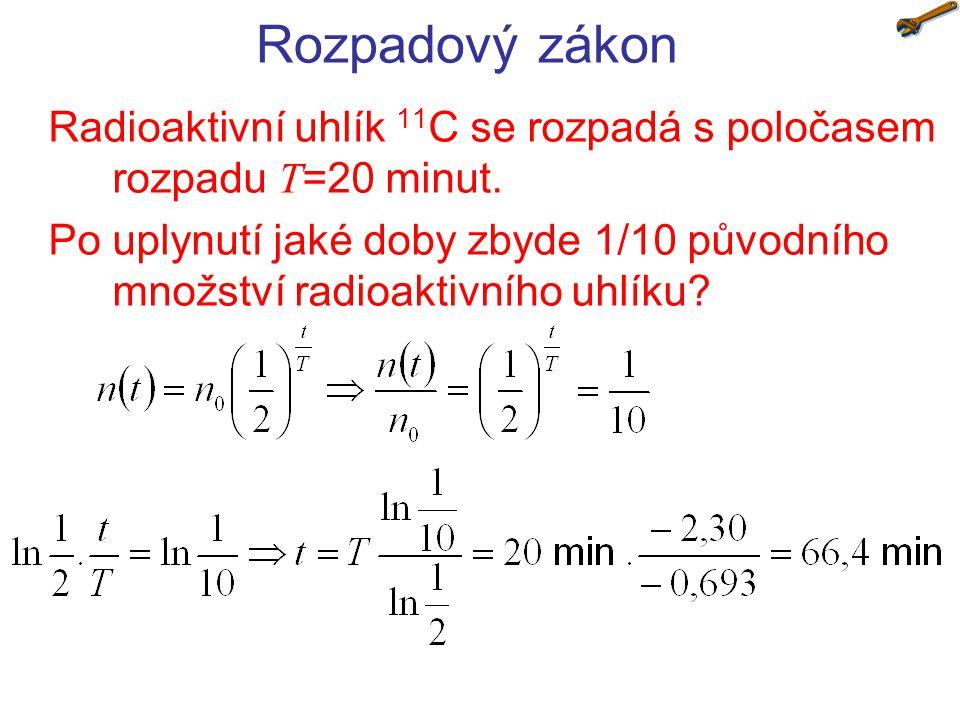Rozpadový zákon Radioaktivní uhlík 11 C se rozpadá s poločasem rozpadu T =20 minut. Po uplynutí jaké doby zbyde 1/10 původního množství radioaktivního