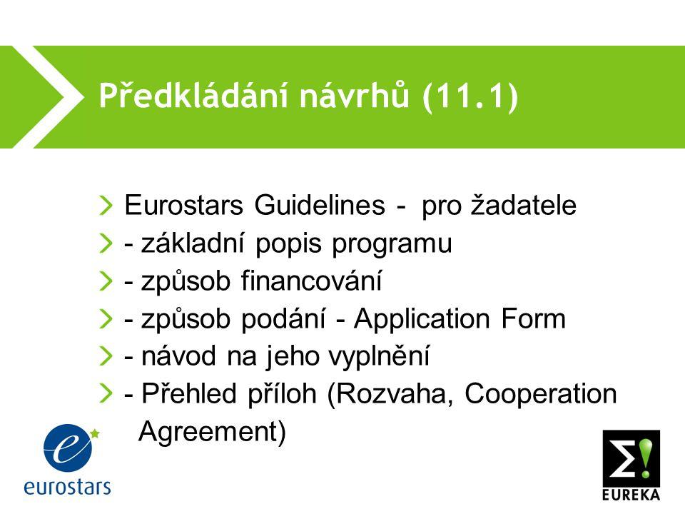 Předkládání návrhů (11.1) Eurostars Guidelines - pro žadatele - základní popis programu - způsob financování - způsob podání - Application Form - návod na jeho vyplnění - Přehled příloh (Rozvaha, Cooperation Agreement)