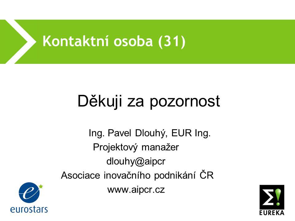 Kontaktní osoba (31) Děkuji za pozornost Ing. Pavel Dlouhý, EUR Ing.