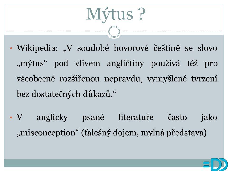 """Mýtus ? Wikipedia: """"V soudobé hovorové češtině se slovo """"mýtus"""" pod vlivem angličtiny používá též pro všeobecně rozšířenou nepravdu, vymyšlené tvrzení"""