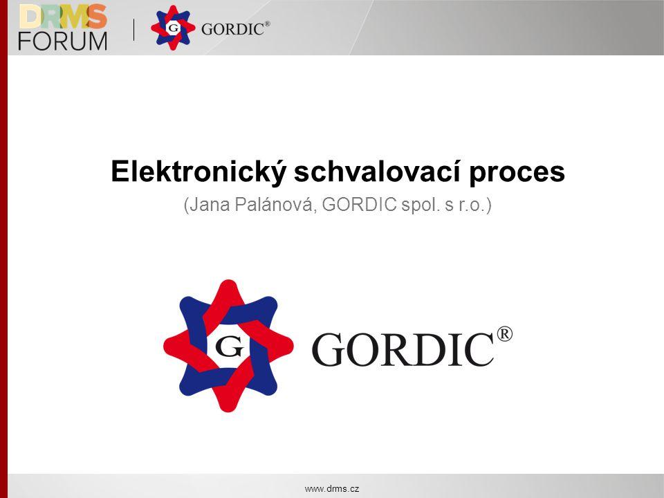 Elektronický schvalovací proces (Jana Palánová, GORDIC spol. s r.o.) www.drms.cz