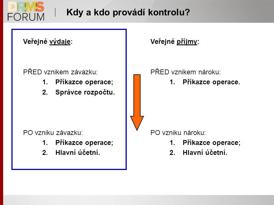 Kdy a kdo provádí kontrolu? Veřejné výdaje: PŘED vznikem závazku: 1.Příkazce operace; 2.Správce rozpočtu. PO vzniku závazku: 1.Příkazce operace; 2.Hla