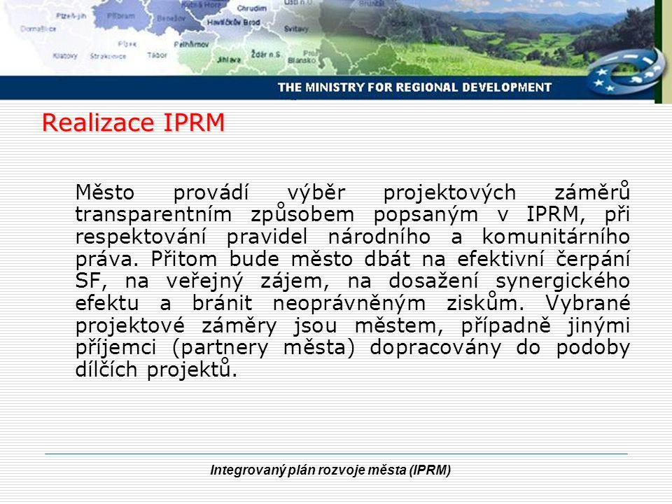 Integrovaný plán rozvoje města (IPRM) Realizace IPRM Město provádí výběr projektových záměrů transparentním způsobem popsaným v IPRM, při respektování