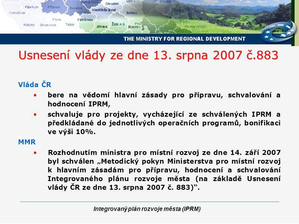 Integrovaný plán rozvoje města (IPRM) Usnesení vlády ze dne 13. srpna 2007 č.883 Vláda ČR bere na vědomí hlavní zásady pro přípravu, schvalování a hod