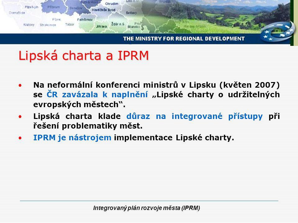 """Integrovaný plán rozvoje města (IPRM) Lipská charta a IPRM Na neformální konferenci ministrů v Lipsku (květen 2007) se ČR zavázala k naplnění """"Lipské"""