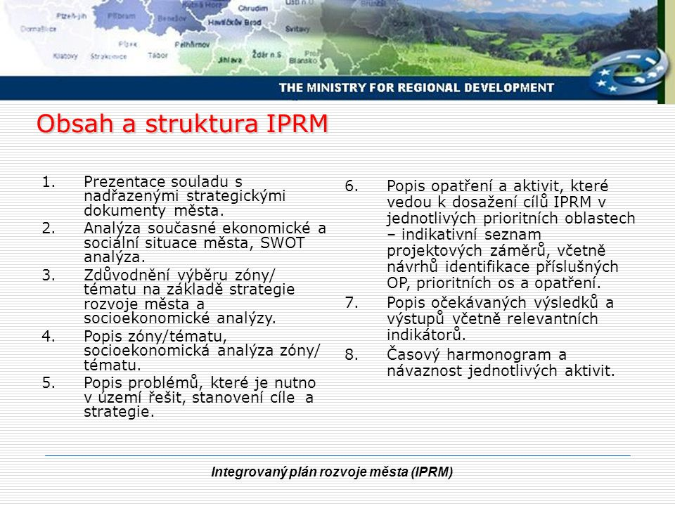 Integrovaný plán rozvoje města (IPRM) Obsah a struktura IPRM 1.Prezentace souladu s nadřazenými strategickými dokumenty města. 2.Analýza současné ekon