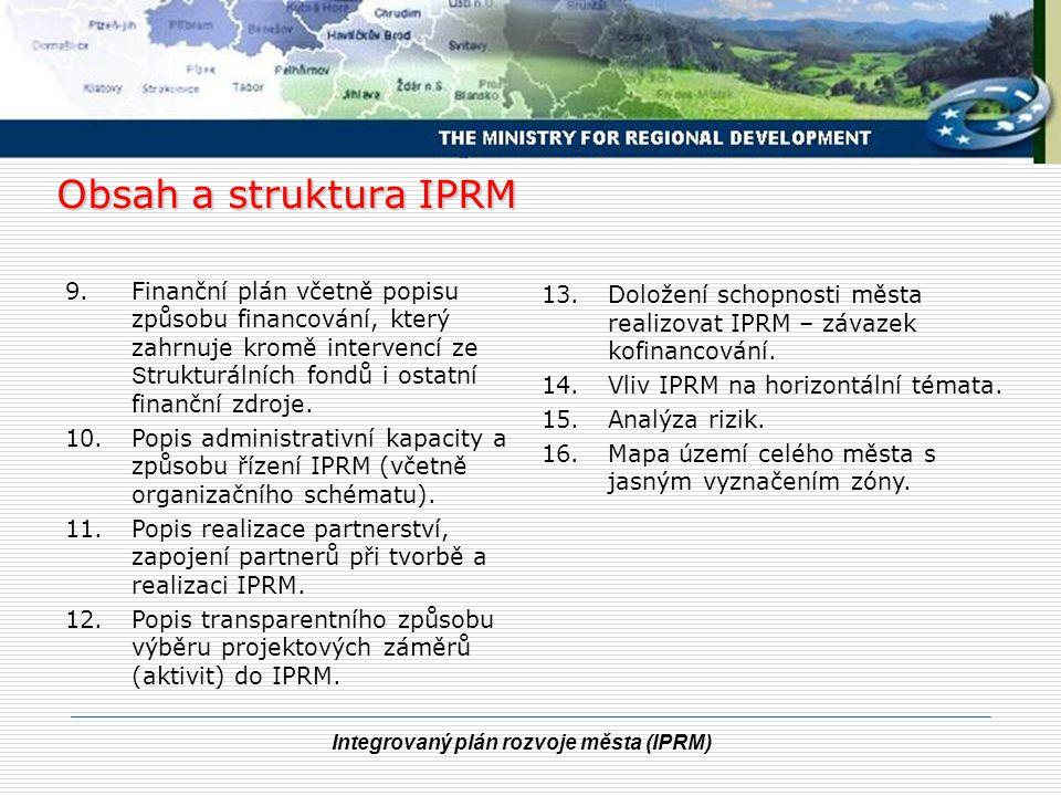Integrovaný plán rozvoje města (IPRM) Obsah a struktura IPRM 9.Finanční plán včetně popisu způsobu financování, který zahrnuje kromě intervencí ze S trukturálních fondů i ostatní finanční zdroje.